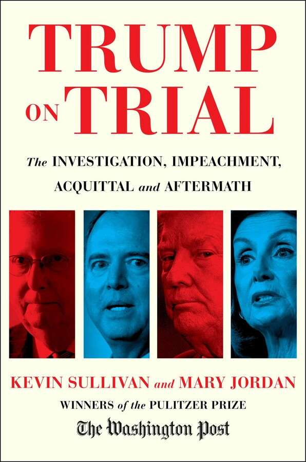 Chris Voss Podcast – Trump on Trial: The Investigation, Impeachment, Acquittal and Aftermath by Kevin Sullivan, Mary Jordan