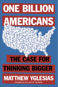 Chris Voss Podcast – One Billion Americans: The Case for Thinking Bigger by Matthew Yglesias
