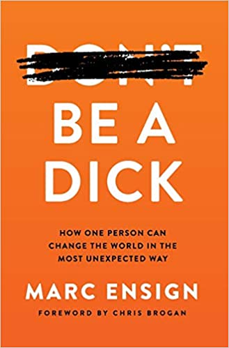 Chris Voss Podcast – Be a Dick: How One Person Can Change the World in the Most Unexpected Way by Marc Ensign