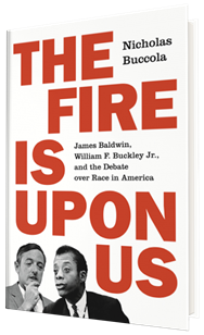 Chris Voss Podcast – The Fire Is upon Us: James Baldwin, William F. Buckley Jr., and the Debate over Race in America by Nicholas Buccola
