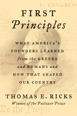 Chris Voss Podcast – First Principles: What America's Founders Learned from the Greeks and Romans and How That Shaped Our Country by Thomas E. Ricks