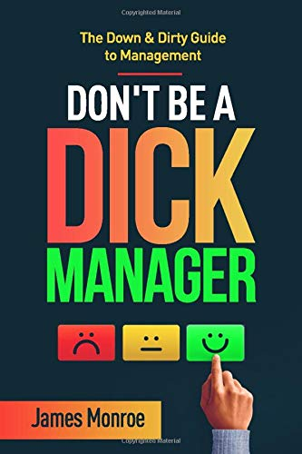 Chris Voss Podcast – Don't Be a Dick Manager: The Down & Dirty Guide to Management by James Monroe