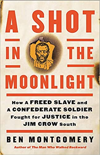 Chris Voss Podcast – A Shot in the Moonlight: How a Freed Slave and a Confederate Soldier Fought for Justice in the Jim Crow South by Ben Montgomery
